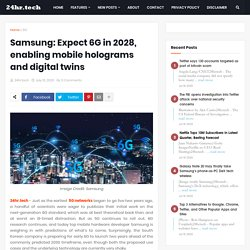 Samsung: Expect 6G in 2028, enabling mobile holograms and digital twins