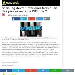 Samsung devrait fabriquer trois quart des processeurs de l'iPhone 7