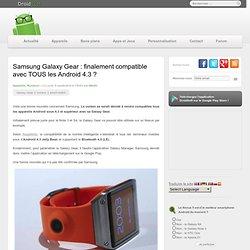 Samsung Galaxy Gear : finalement compatible avec TOUS les Android 4.3 ?
