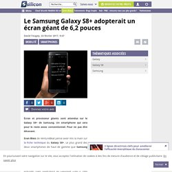 Le Samsung Galaxy S8+ adopterait un écran géant de 6,2 pouces