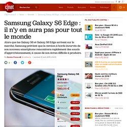 Samsung Galaxy S6 Edge : il n'y en aura pas pour tout le monde