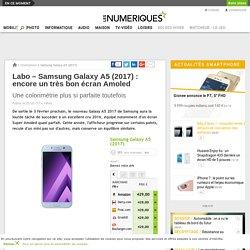 Labo – Samsung Galaxy A5 (2017): encore un très bon écran Amoled