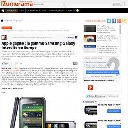 Apple gagne : la gamme Samsung Galaxy interdite en Europe