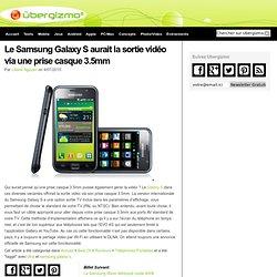 Samsung Galaxy S - Le Samsung Galaxy S aurait la sortie vidéo via une prise casque 3.5mm