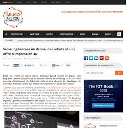 Samsung lancera un drone, des robots et une offre d'impression 3D