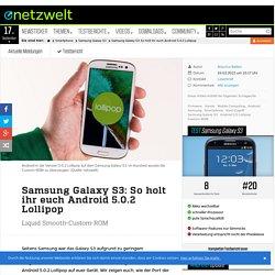 Samsung Galaxy S3: So holt ihr euch Android 5.0.2 Lollipop