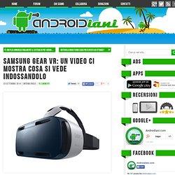 Samsung Gear VR: un video ci mostra cosa si vede indossandolo