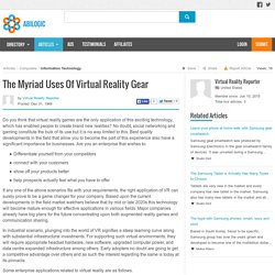 The Myriad Uses Of Virtual Reality Gear