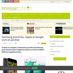Samsung prend feu. Apple et Google vont en profiter
