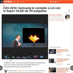 CES 2012: Samsung le compite a LG con el Super OLED de 55 pulgadas