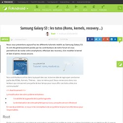 Samsung Galaxy S3 : les tutos (Roms, kernels, recovery...)