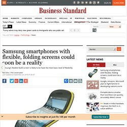 Samsung smartphones with flexible, folding screens could soon be a reality