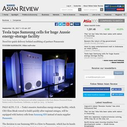 Tesla taps Samsung cells for huge Aussie energy-storage facility- Nikkei Asian Review