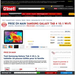 Samsung Galaxy Tab 4 10.1 Wi-Fi Test Samsung Galaxy Tab 4 10.1, la tablette 10 pouces taillée pour la famille