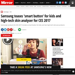 Samsung teases 'smart button' for kids and high-tech skin analyser for CES 2017