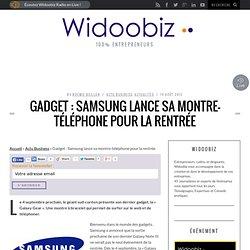 Gadget : Samsung lance une montre-téléphone pour la rentrée