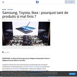 Samsung, Toyota, Ikea : pourquoi tant de produits si mal finis ?