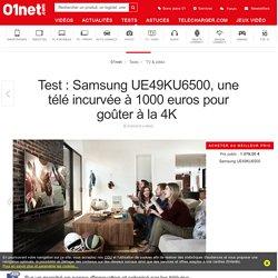 Test : Samsung UE49KU6500, une télé incurvée à 1000 euros pour goûter à la 4K