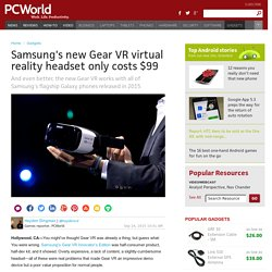 Samsung's new Gear VR virtual reality headset only costs $99