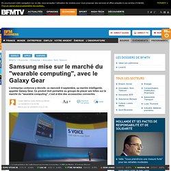 """Samsung mise sur le marché du """"wearable computing"""", avec le Galaxy Gear"""