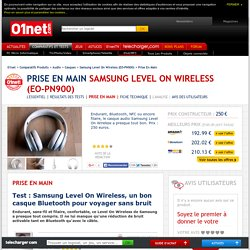 Samsung Level On Wireless (EO-PN900) Test : Samsung Level On Wireless, un bon casque Bluetooth pour voyager sans bruit