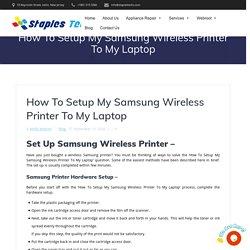 How To Setup My Samsung Wireless Printer To My Laptop