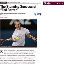 "Samuel Beckett's quote ""Fail Better"" becomes the mantra of Silicon Valley."