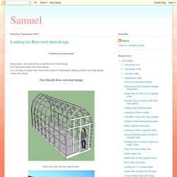 Samuel: Looking for Bow roof shed design
