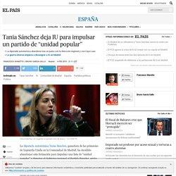 """Tania Sánchez deja IU para impulsar un partido de """"unidad popular"""""""