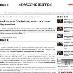 Yoani Sánchez en Chile: las luces y sombras de la famosa bloguera cubana