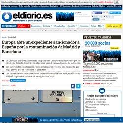 Europa abre un expediente sancionador a España por la contaminación de Madrid y Barcelona
