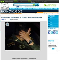 1.554 policías sancionados en 2013 por actos de indisciplina.