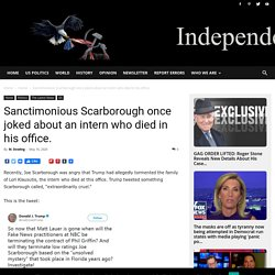 Sanctimonious Scarborough once joked about an intern who died in his office.