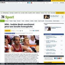 NBA : Joakim Noah sanctionné pour une insulte homophobe