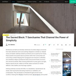 The Sacred Block: 7 Sanctuaries That Channel the Power of Simplicity