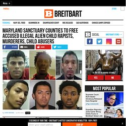 Sanctuary Counties to Free Accused Illegal Alien Child Rapists, Murderers