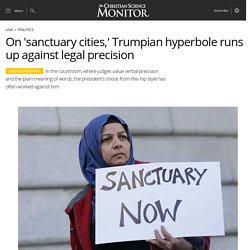 On 'sanctuary cities,' Trumpian hyperbole runs up against legal precision
