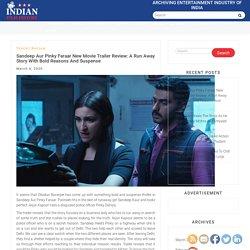 Sandeep Aur Pinky Faraar New Movie Trailer Review: A Run Away Story With Bold Reasons And Suspense