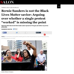"Bernie Sanders is not the Black Lives Matter savior: Arguing over whether a single protest ""worked"" is missing the point"