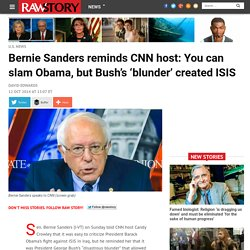 Bernie Sanders reminds CNN host: You can slam Obama, but Bush's 'blunder' created ISIS
