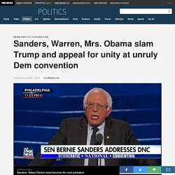 Sanders, Warren, Mrs. Obama slam Trump and appeal for unity at unruly Dem convention
