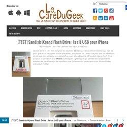 [TEST]Sandisk iXpand Flash Drive : la clé USB pour iPhone