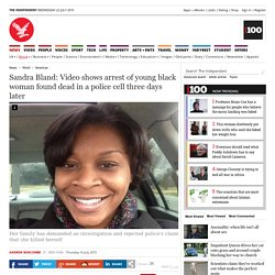 Sandra Bland: Video shows arrest of young black woman found dead in a police cell three days later - Americas - World - The Independent