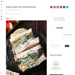 Walter Sands' Soft Sandwich Bread - alexandra's kitchen
