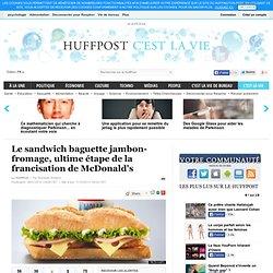 Le sandwich baguette jambon-fromage, ultime étape de la francisation de McDonald's