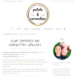 Club sandwich aux courgettes grillées