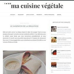 Le sandwich de la dragonne - Ma cuisine végétale