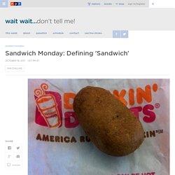 Sandwich Monday: Defining 'Sandwich' : Wait Wait ... Don't Tell Me!