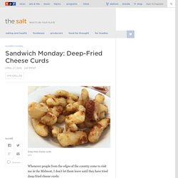 Sandwich Monday: Deep-Fried Cheese Curds