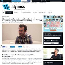 #SanFrancisco : Rencontre avec Greg Gobbi, entrepreneur qui égratigne quelques mythes sur la Valley